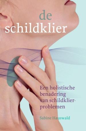 De schildklier – Een holistische benadering van schildklierproblemen